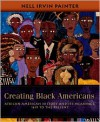 Creating Black Americans: African-American History and Its Meanings, 1619 to the Present - Nell Irvin Painter