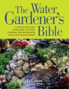 The Water Gardener's Bible: A Step-by-Step Guide to Building, Planting, Stocking, and Maintaining a Backyard Water Garden - Ben Helm, Kelly Billing