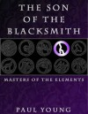 The Son of the Blacksmith (Masters of the Elements) - Paul Young, Kendra Wilson, Clayton Morrison, Zach Young