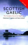 Colloquial Scottish Gaelic: The Complete Course for Beginners - Katherine M. Spadaro, Katie Graham