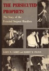 The Persecuted Prophets. The story of the frenzied serpent handlers - Karen W. Carden, Robert W. Pelton
