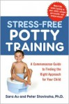 Stress-Free Potty Training: A Commonsense Guide to Finding the Right Approach for Your Child - Sara Au, Peter Stavinoha, Kelly Light
