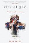 City of God: Faith in the Streets - Sara Miles