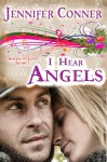 I Hear Angels (Angels in Love - Story 1) - Jennifer Conner