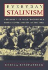 Everyday Stalinism: Ordinary Life in Extraordinary Times: Soviet Russia in the 1930s: Ordinary Life in Extraordinary Times: Soviet Russia in the 1930s - Sheila Fitzpatrick