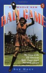 A Whole New Ball Game: The Story of the All-American Girls Professional Baseball League - Sue Macy