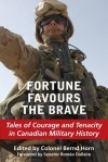 Fortune Favours the Brave: Tales of Courage and Tenacity in Canadian Military History - Bernd Horn, Roméo Dallaire