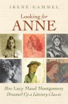 Looking for Anne: How Lucy Maud Montgomery Dreamed Up a Literary Classic - Irene Gammel