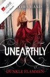 Unearthly. Dunkle Flammen - Cynthia Hand, Isabell Lorenz