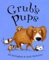 Grub's Pups. ABI Burlingham & Sarah Warburton - Abi Burlingham, Sarah Warburton