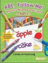ABC, Follow Me!: Phonics Rhymes and Crafts Grades K-1 - Linda Armstrong