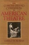 The Concise Oxford Companion To American Theatre - Gerald Bordman
