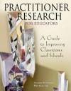 Practitioner Research for Educators: A Guide to Improving Classrooms and Schools - Viviane Robinson, Mei Kuin Lai