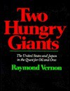 Two Hungry Giants: The United States and Japan in the Quest for Oil and Ores - Raymond Vernon