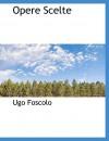 Opere Scelte - Ugo Foscolo