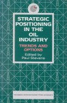 Strategic Positioning in the Oil Industry: Trends and Options - The Emirates Center for Strategic Studies and Research