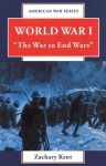World War I: The War to End Wars - Zachary Kent