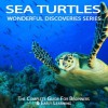 Sea Turtles: The Complete Guide For Beginners & Early Learning (Wonderful Discoveries Series) - Julia Cook, Wonderful World Press