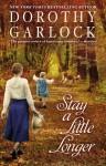 Stay a Little Longer - Dorothy Garlock