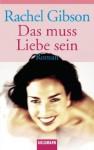 Das muss Liebe sein: Roman (German Edition) - Rachel Gibson, Elisabeth Hartmann