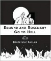 Edmund and Rosemary Go to Hell: A Story We All Really Need Now More Than Ever - Bruce Eric Kaplan