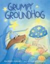 Grumpy Groundhog - Maureen Wright, Amanda Haley