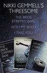 Nikki Gemmell's Threesome: The Bride Stripped Bare, With the Body, I Take You - Nikki Gemmell
