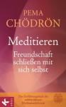 Meditieren - Freundschaft schließen mit sich selbst (German Edition) - Pema Chödrön, Stephan Schuhmacher