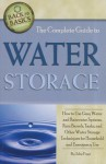 The Complete Guide to Water Storage: How to Use Gray Water and Rainwater Systems, Rain Barrels, Tanks, and Other Water Storage Techniques for Household and Emergency Use - Atlantic Publishing Company