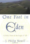 One Foot in Eden: A Celtic View of the Stages of Life - J. Philip Newell