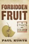 Forbidden Fruit: The Ethics of Secularism - Paul Kurtz