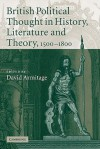 British Political Thought in History, Literature and Theory, 1500 1800 - David Armitage