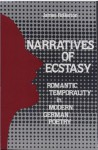 Narratives of Ecstasy: The Romantic Temporality in Modern German Poetry - James Rolleston