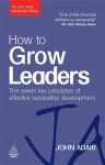 How to Grow Leaders: The Seven Key Principles of Effective Development - John Adair