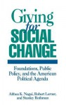 Giving for Social Change: Foundations, Public Policy, and the American Political Agenda - Althea K. Nagai, Stanley Rothman, Robert Lerner