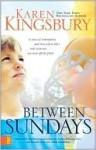 Between Sundays - Karen Kingsbury, Alex Smith