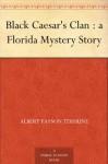 Black Caesar's Clan : a Florida Mystery Story - Albert Payson Terhune