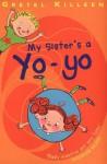 My Sister's a Yo-yo - Gretel Killeen