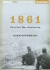 1861: The Civil War Awakening - Adam Goodheart, Jonathan Davis