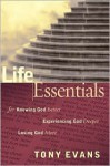Life Essentials for Knowing God Better, Experiencing God Deeper, Loving God More - Tony Evans