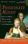 Passionate Minds: Emilie du Chatelet, Voltaire, and the Great Love Affair of the Enlightenment - David Bodanis