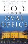 God and the Oval Office: The Religious Faith of Our 43 Presidents - John McCollister
