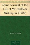 Some Account of the Life of Mr. William Shakespear (1709) - Nicholas Rowe
