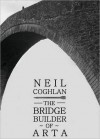 The Bridge Builder of Arta - Neil Coghlan