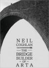 The Bridge Builder of Arta - Neil Coghlan