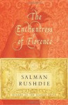 The Enchantress of Florence: A Novel - Salman Rushdie
