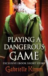 Playing a Dangerous Game - Gabrielle Kimm