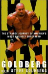 I'm Next: The Strange Journey Of America's Most Unlikely Superhero - Bill Goldberg, Steve Goldberg