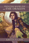 Princess Madeline and the Dragon (Princess Madeline Series) - Kirstin Pulioff, Jeremy Sandlin, Sara Twitty