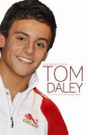 Tom Daley: The Unauthorized Biography - Chas Newkey-Burden